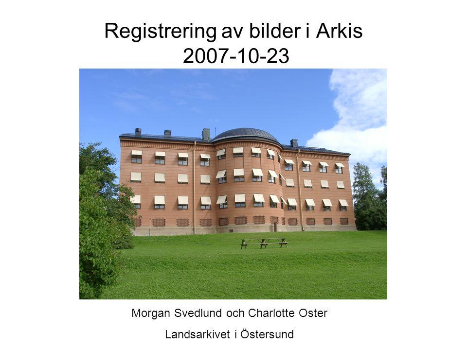 Registrering av bilder i Arkis 2007-10-23 Morgan Svedlund och Charlotte Oster Landsarkivet i Östersund