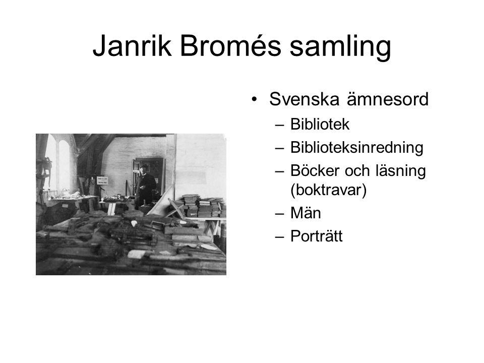 Janrik Bromés samling Svenska ämnesord –Bibliotek –Biblioteksinredning –Böcker och läsning (boktravar) –Män –Porträtt