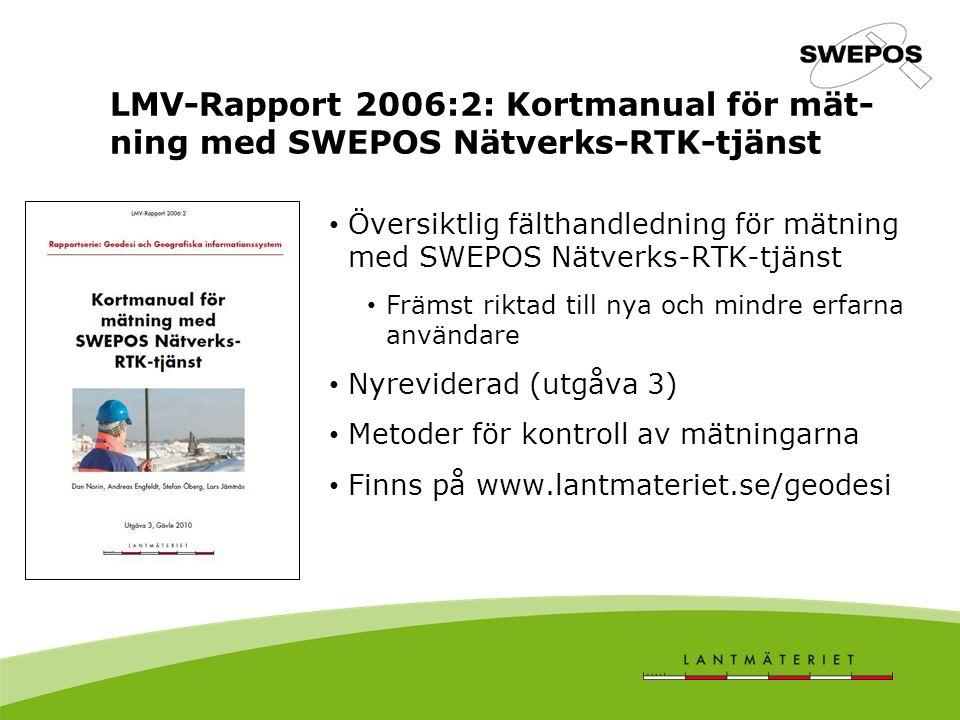 LMV-Rapport 2006:2: Kortmanual för mät- ning med SWEPOS Nätverks-RTK-tjänst Översiktlig fälthandledning för mätning med SWEPOS Nätverks-RTK-tjänst Främst riktad till nya och mindre erfarna användare Nyreviderad (utgåva 3) Metoder för kontroll av mätningarna Finns på www.lantmateriet.se/geodesi