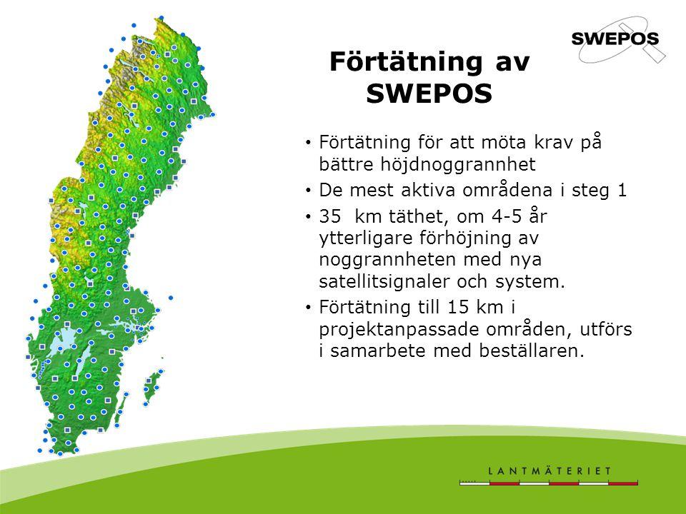 Förtätning av SWEPOS Förtätning för att möta krav på bättre höjdnoggrannhet De mest aktiva områdena i steg 1 35 km täthet, om 4-5 år ytterligare förhöjning av noggrannheten med nya satellitsignaler och system.