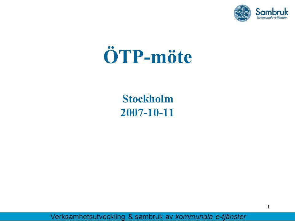 1 ÖTP-möte Stockholm 2007-10-11 Verksamhetsutveckling & sambruk av kommunala e-tjänster