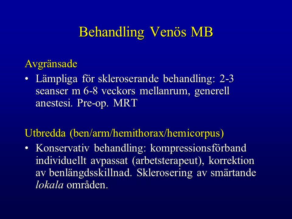 Behandling Venös MB Avgränsade Lämpliga för skleroserande behandling: 2-3 seanser m 6-8 veckors mellanrum, generell anestesi.