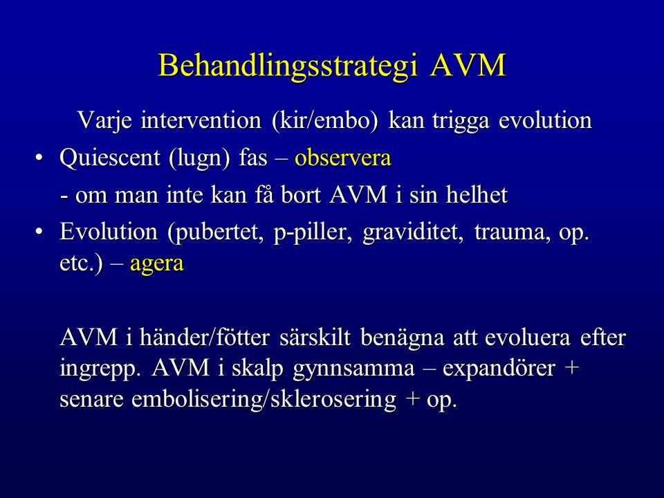 Behandlingsstrategi AVM Varje intervention (kir/embo) kan trigga evolution Quiescent (lugn) fas – observeraQuiescent (lugn) fas – observera - om man inte kan få bort AVM i sin helhet - om man inte kan få bort AVM i sin helhet Evolution (pubertet, p-piller, graviditet, trauma, op.