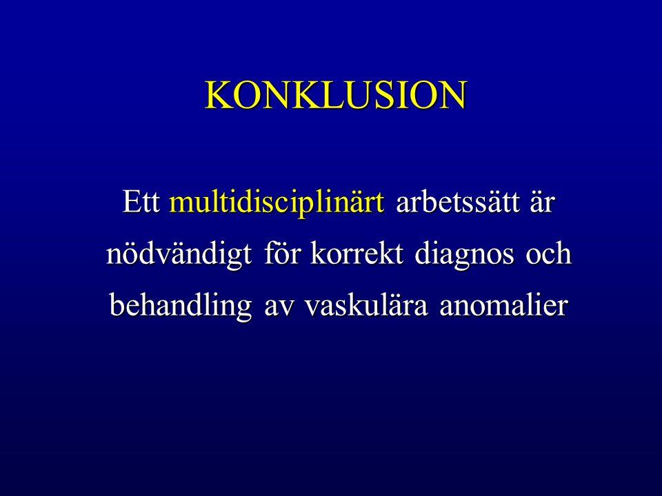 KONKLUSION Ett multidisciplinärt arbetssätt är nödvändigt för korrekt diagnos och behandling av vaskulära anomalier