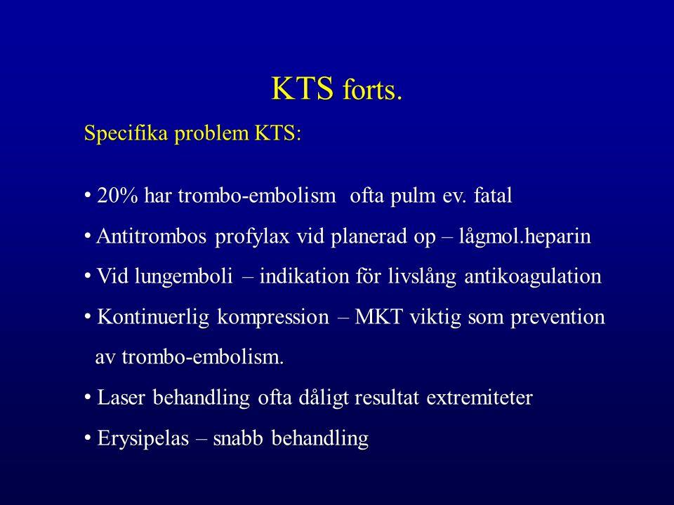 KTS forts.Specifika problem KTS: 20% har trombo-embolism ofta pulm ev.