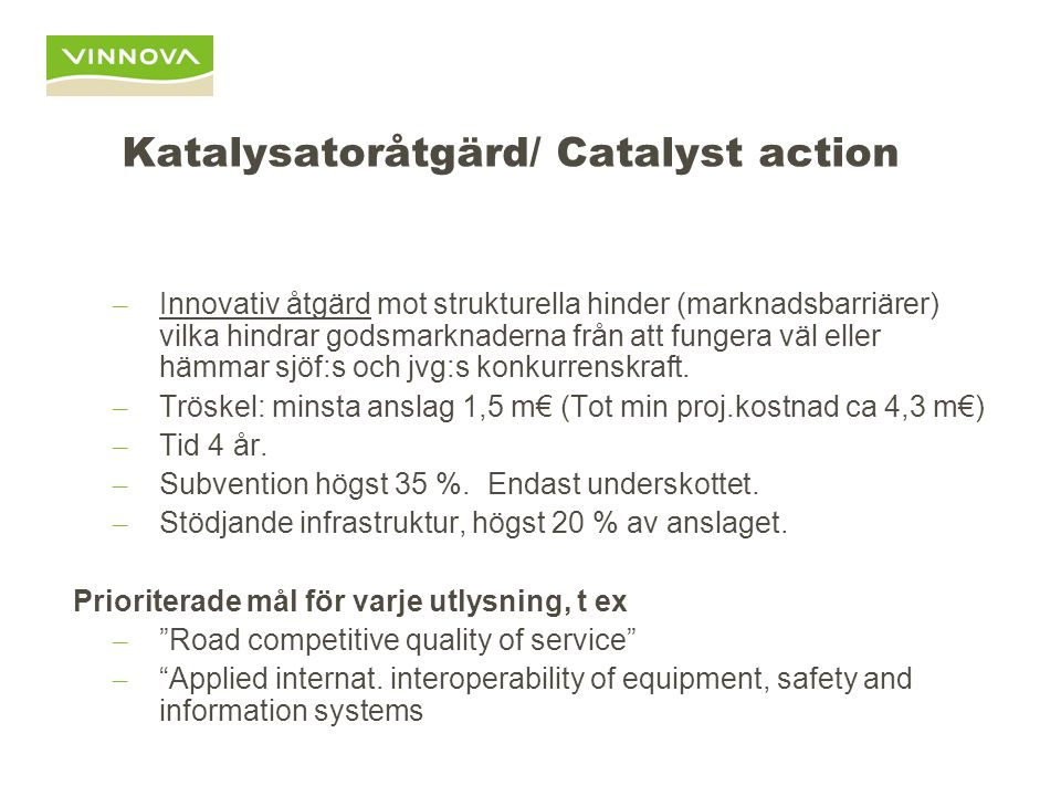 Katalysatoråtgärd/ Catalyst action – Innovativ åtgärd mot strukturella hinder (marknadsbarriärer) vilka hindrar godsmarknaderna från att fungera väl eller hämmar sjöf:s och jvg:s konkurrenskraft.
