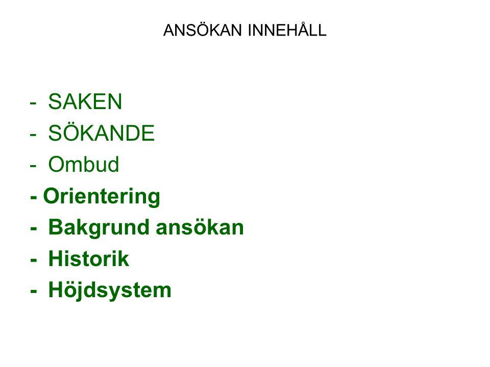 ANSÖKAN INNEHÅLL -SAKEN -SÖKANDE -Ombud - Orientering -Bakgrund ansökan -Historik -Höjdsystem
