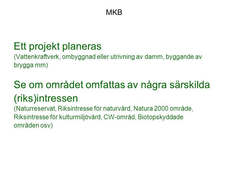 Ett projekt planeras (Vattenkraftverk, ombyggnad eller utrivning av damm, byggande av brygga mm) Se om området omfattas av några särskilda (riks)intre