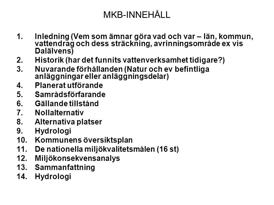 MKB-INNEHÅLL 1.Inledning (Vem som ämnar göra vad och var – län, kommun, vattendrag och dess sträckning, avrinningsområde ex vis Dalälvens) 2.Historik