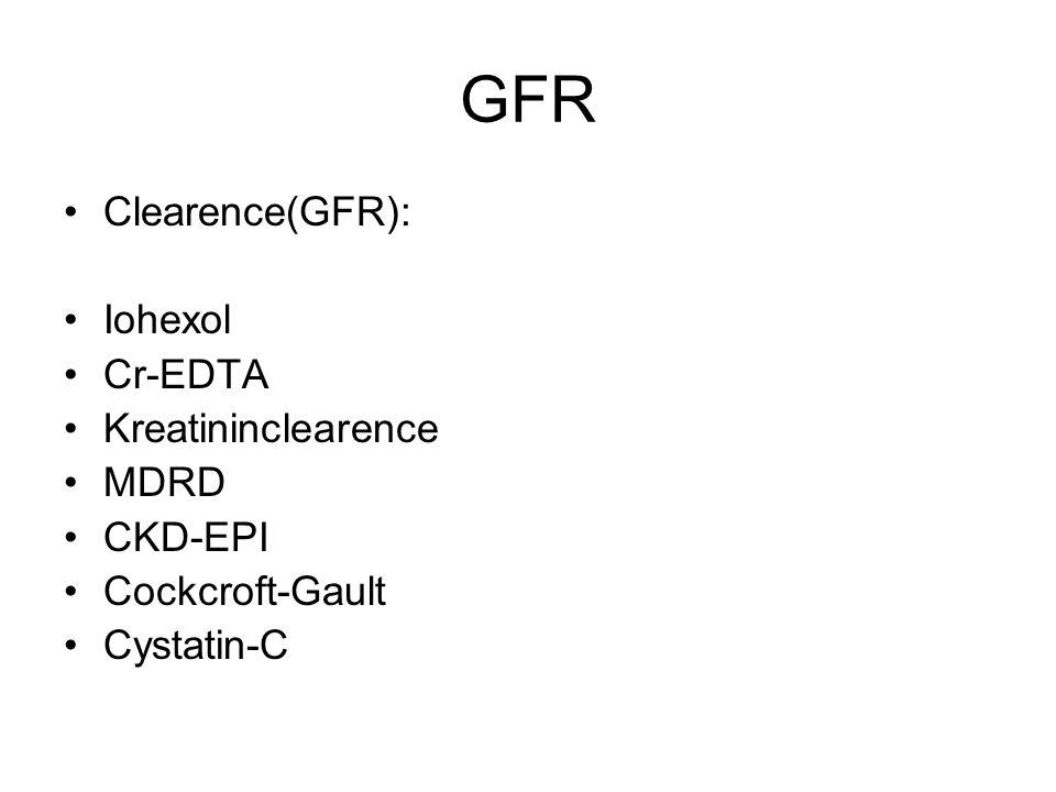 GFR Clearence(GFR): Iohexol Cr-EDTA Kreatininclearence MDRD CKD-EPI Cockcroft-Gault Cystatin-C