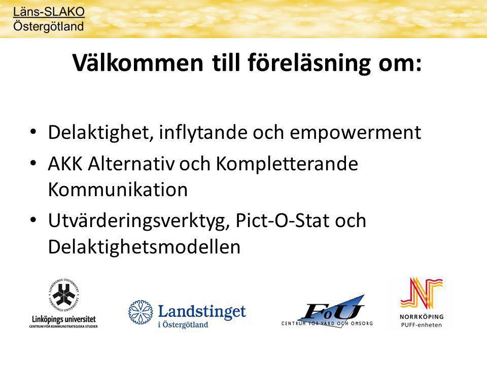 Välkommen till föreläsning om: Delaktighet, inflytande och empowerment AKK Alternativ och Kompletterande Kommunikation Utvärderingsverktyg, Pict-O-Stat och Delaktighetsmodellen