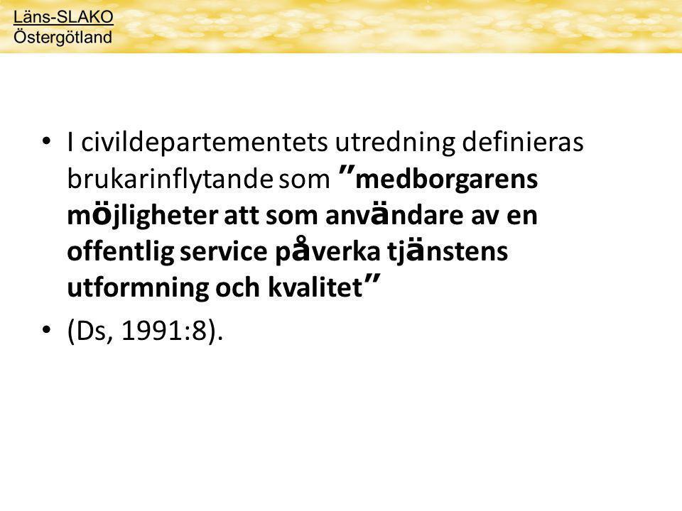I civildepartementets utredning definieras brukarinflytande som medborgarens m ö jligheter att som anv ä ndare av en offentlig service p å verka tj ä nstens utformning och kvalitet (Ds, 1991:8).
