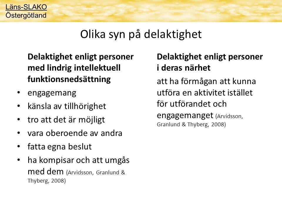 Olika syn på delaktighet Delaktighet enligt personer med lindrig intellektuell funktionsnedsättning engagemang känsla av tillhörighet tro att det är möjligt vara oberoende av andra fatta egna beslut ha kompisar och att umgås med dem (Arvidsson, Granlund & Thyberg, 2008) Delaktighet enligt personer i deras närhet att ha förmågan att kunna utföra en aktivitet istället för utförandet och engagemanget (Arvidsson, Granlund & Thyberg, 2008)