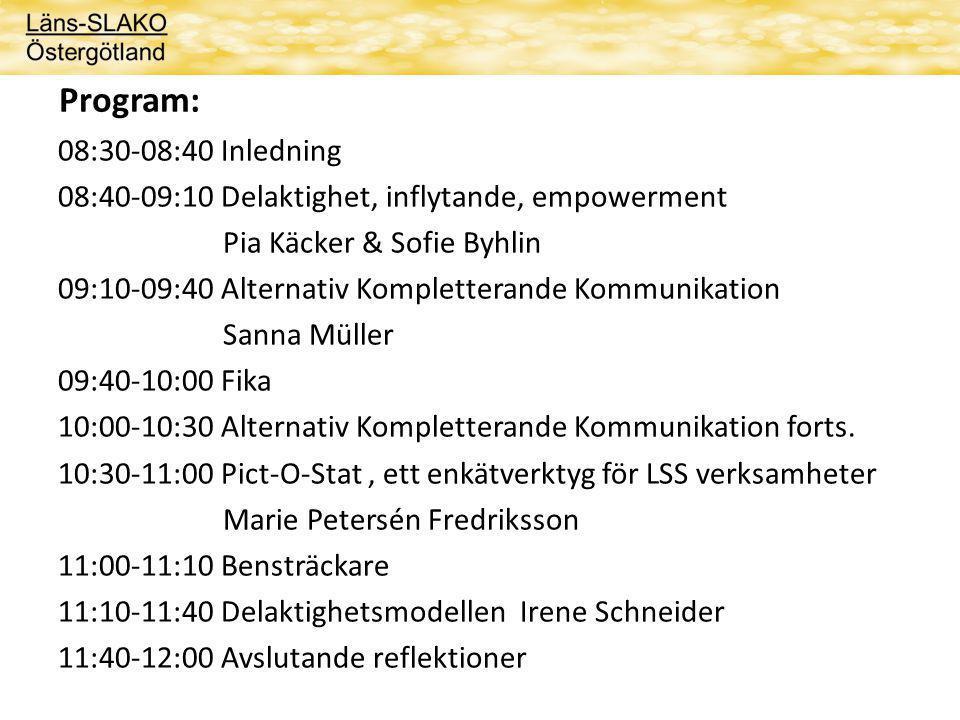 Program: 08:30-08:40 Inledning 08:40-09:10 Delaktighet, inflytande, empowerment Pia Käcker & Sofie Byhlin 09:10-09:40 Alternativ Kompletterande Kommunikation Sanna Müller 09:40-10:00 Fika 10:00-10:30 Alternativ Kompletterande Kommunikation forts.