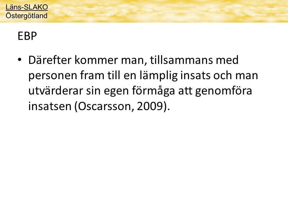 EBP Därefter kommer man, tillsammans med personen fram till en lämplig insats och man utvärderar sin egen förmåga att genomföra insatsen (Oscarsson, 2009).
