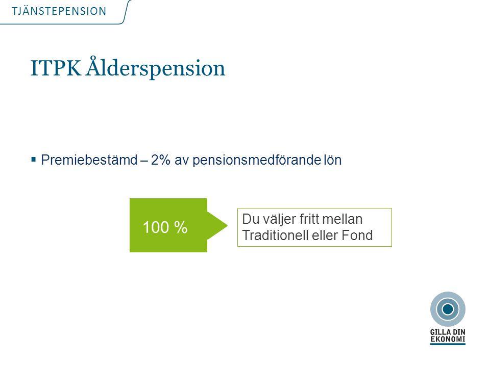 TJÄNSTEPENSION ITPK Ålderspension  Premiebestämd – 2% av pensionsmedförande lön 100 % Du väljer fritt mellan Traditionell eller Fond