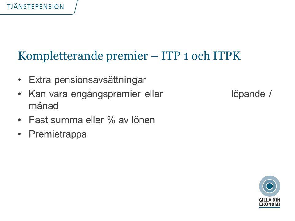 TJÄNSTEPENSION Kompletterande premier – ITP 1 och ITPK Extra pensionsavsättningar Kan vara engångspremier eller löpande / månad Fast summa eller % av