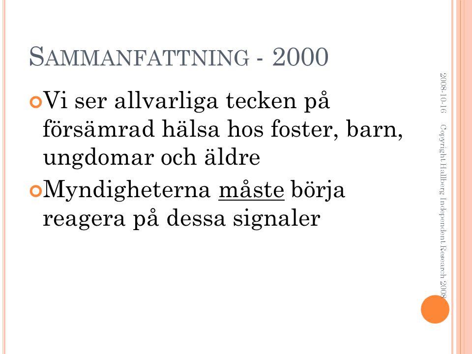 S AMMANFATTNING - 2000 Vi ser allvarliga tecken på försämrad hälsa hos foster, barn, ungdomar och äldre Myndigheterna måste börja reagera på dessa signaler 2008-10-16 Copyright Hallberg Independent Research 2008