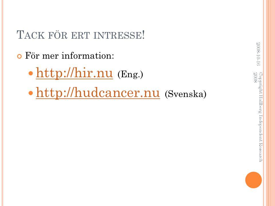 T ACK FÖR ERT INTRESSE ! För mer information: http://hir.nu (Eng.) http://hir.nu http://hudcancer.nu (Svenska) http://hudcancer.nu 2008-10-16 Copyrigh