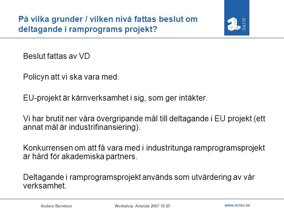 Anders Berntson www.acreo.se Workshop Arlanda 2007 10 25 På vilka grunder / vilken nivå fattas beslut om deltagande i ramprograms projekt? Beslut fatt