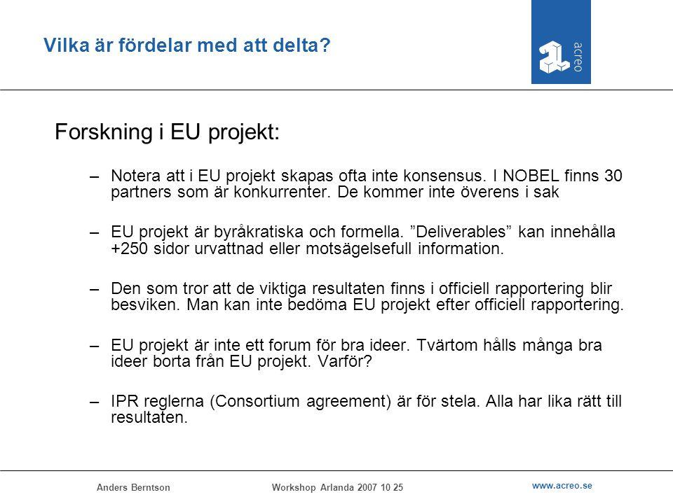 Anders Berntson www.acreo.se Workshop Arlanda 2007 10 25 Vilka är fördelar med att delta? Forskning i EU projekt: –Notera att i EU projekt skapas ofta