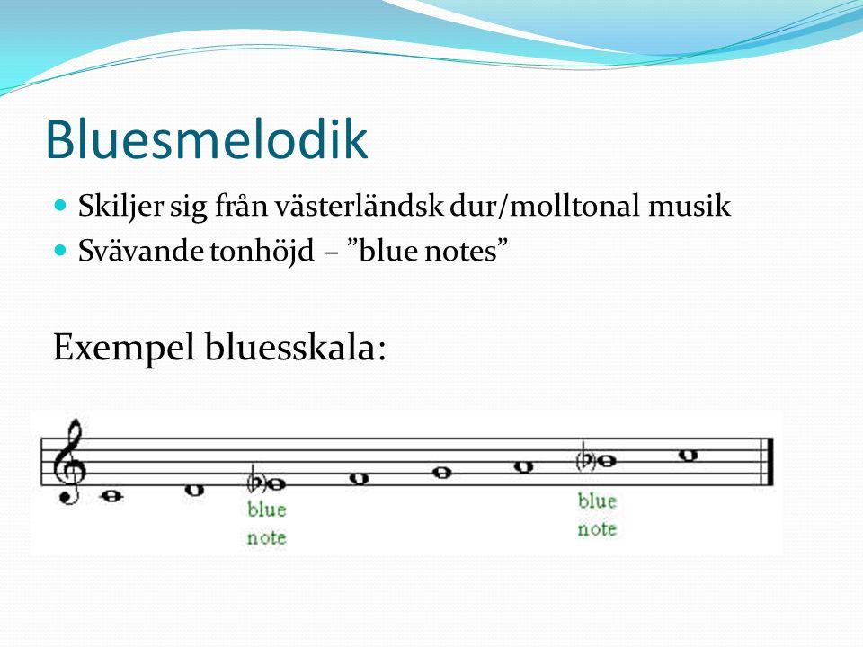 Bluesmelodik Skiljer sig från västerländsk dur/molltonal musik Svävande tonhöjd – blue notes Exempel bluesskala: