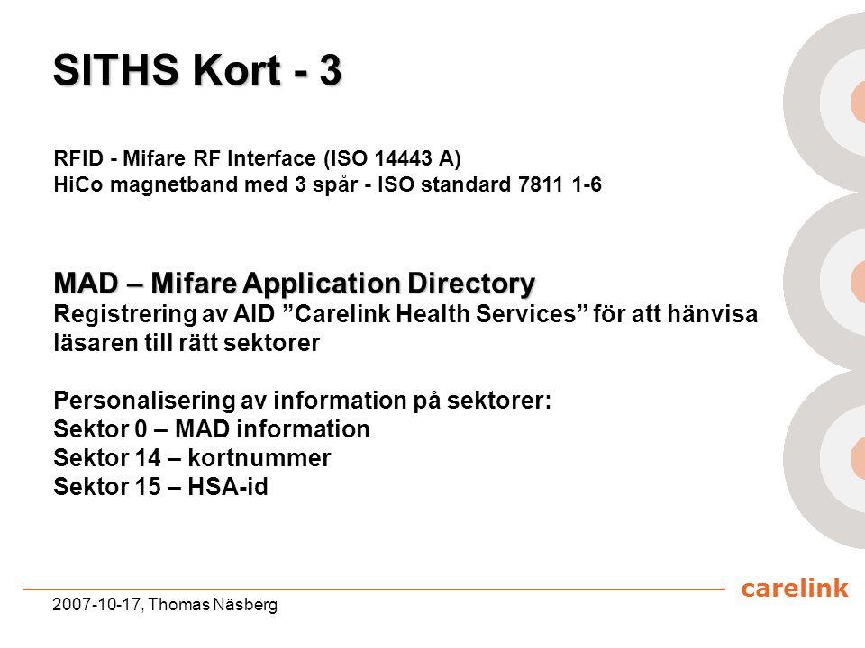carelink 2007-10-17, Thomas Näsberg RFID - Mifare RF Interface (ISO 14443 A) HiCo magnetband med 3 spår - ISO standard 7811 1-6 SITHS Kort - 3 MAD – M