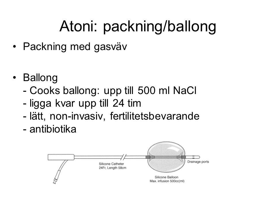 Atoni: packning/ballong Packning med gasväv Ballong - Cooks ballong: upp till 500 ml NaCl - ligga kvar upp till 24 tim - lätt, non-invasiv, fertilitet
