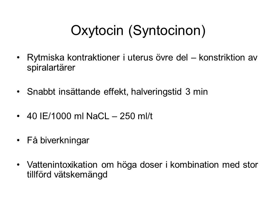 Oxytocin (Syntocinon) Rytmiska kontraktioner i uterus övre del – konstriktion av spiralartärer Snabbt insättande effekt, halveringstid 3 min 40 IE/100