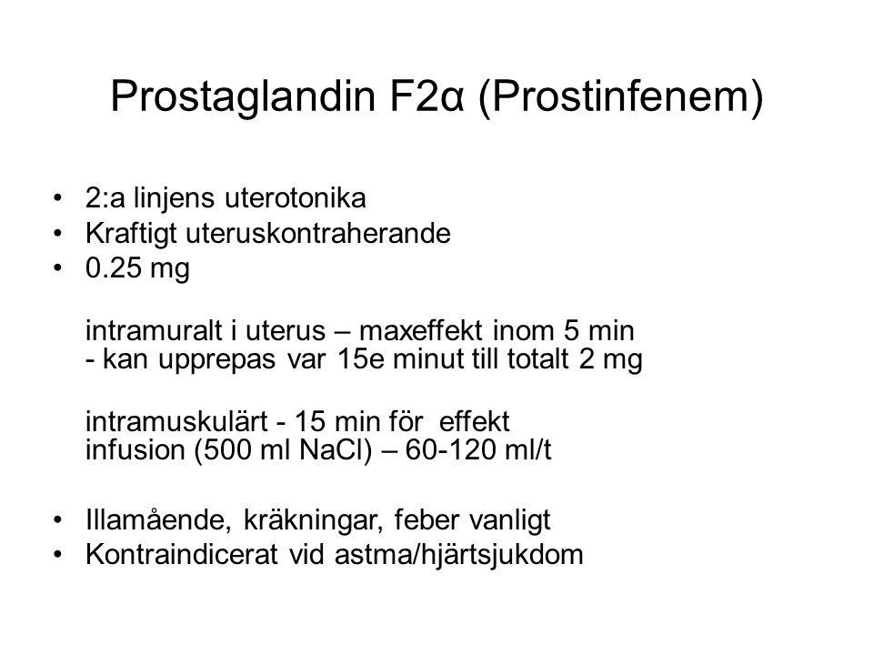 Prostaglandin F2α (Prostinfenem) 2:a linjens uterotonika Kraftigt uteruskontraherande 0.25 mg intramuralt i uterus – maxeffekt inom 5 min - kan upprep