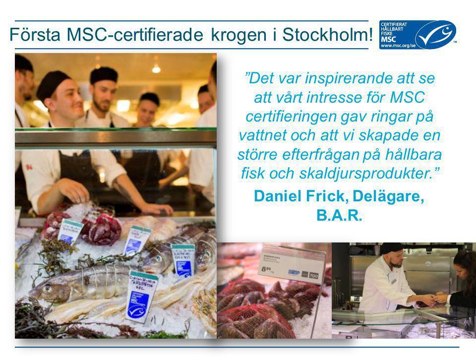 """""""Det var inspirerande att se att vårt intresse för MSC certifieringen gav ringar på vattnet och att vi skapade en större efterfrågan på hållbara fisk"""