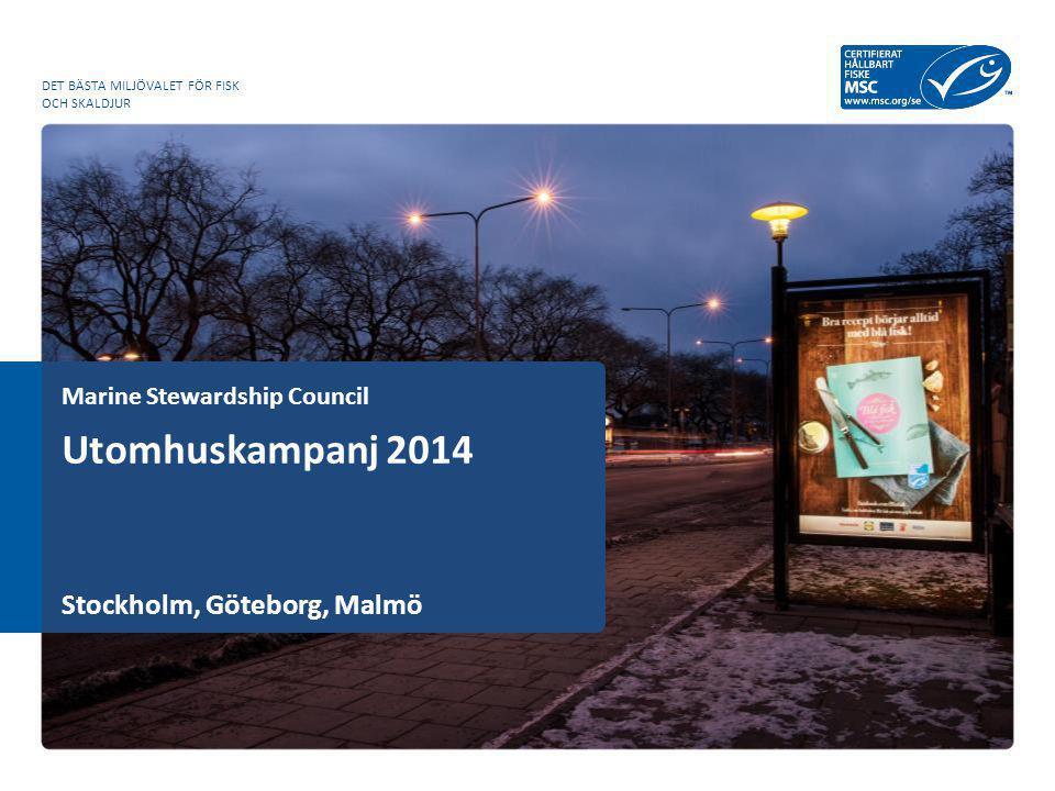 Marine Stewardship Council DET BÄSTA MILJÖVALET FÖR FISK OCH SKALDJUR Utomhuskampanj 2014 Stockholm, Göteborg, Malmö