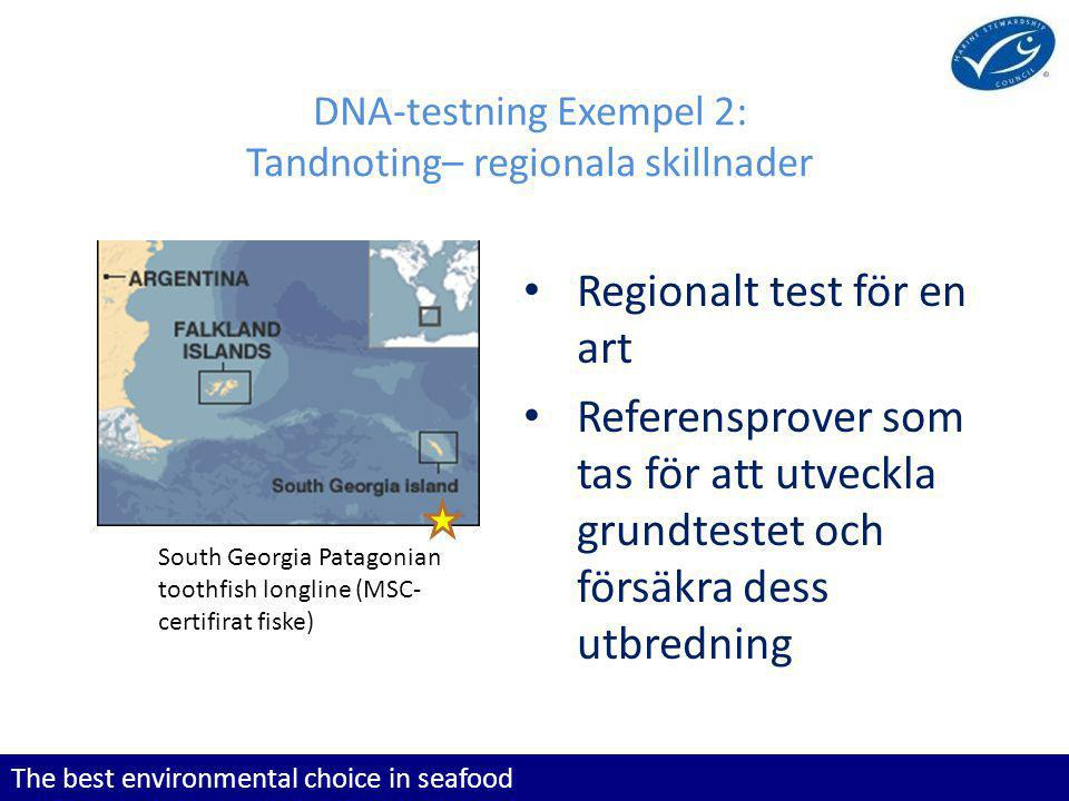The best environmental choice in seafood DNA-testning Exempel 2: Tandnoting– regionala skillnader Regionalt test för en art Referensprover som tas för