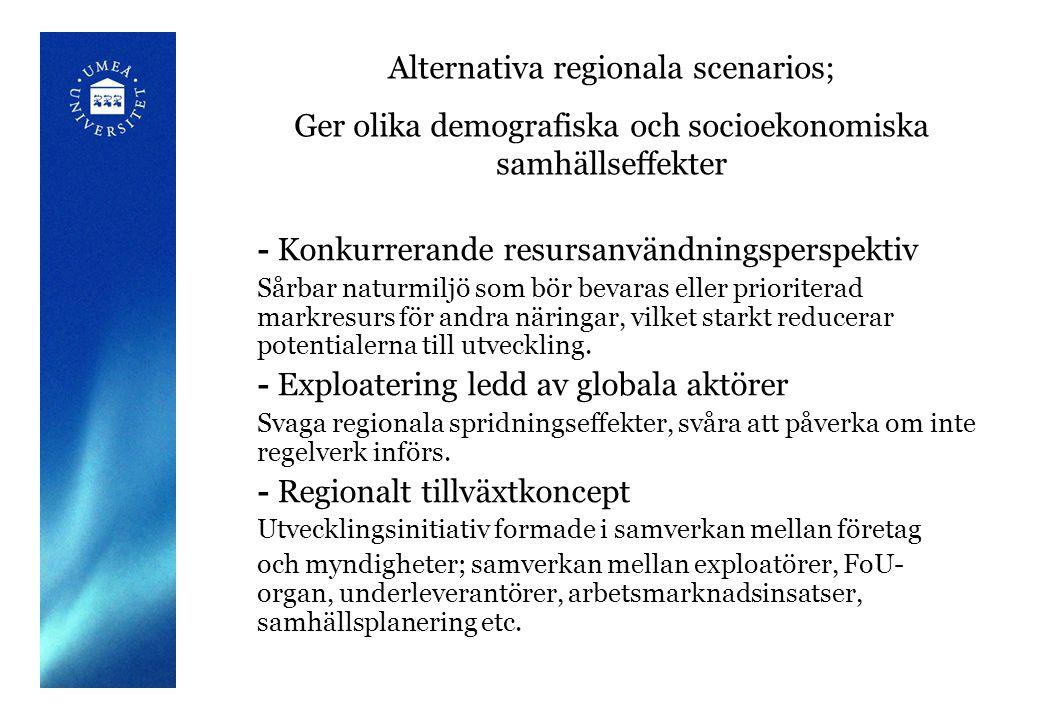 Alternativa regionala scenarios; Ger olika demografiska och socioekonomiska samhällseffekter - Konkurrerande resursanvändningsperspektiv Sårbar naturmiljö som bör bevaras eller prioriterad markresurs för andra näringar, vilket starkt reducerar potentialerna till utveckling.