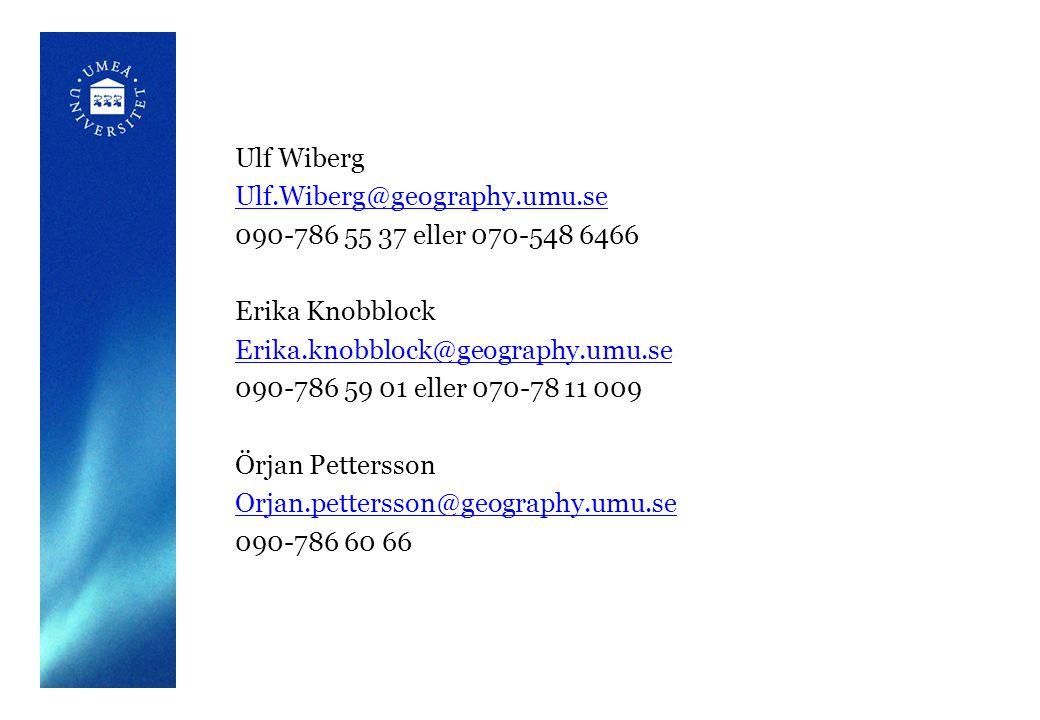 Ulf Wiberg Ulf.Wiberg@geography.umu.se 090-786 55 37 eller 070-548 6466 Erika Knobblock Erika.knobblock@geography.umu.se 090-786 59 01 eller 070-78 11