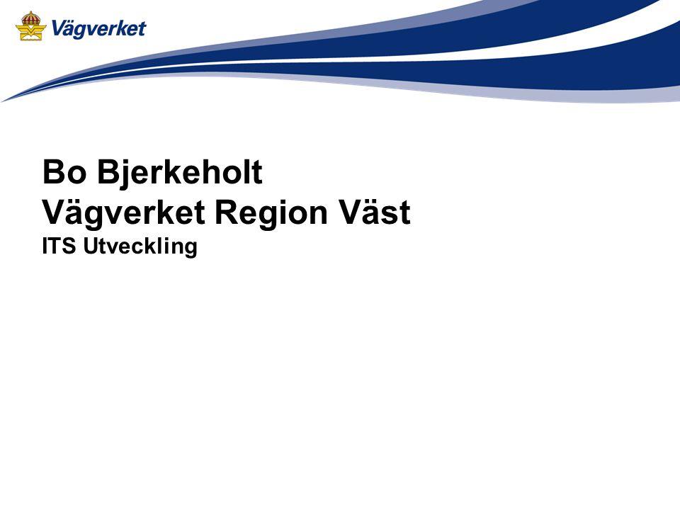 Bo Bjerkeholt Vägverket Region Väst ITS Utveckling