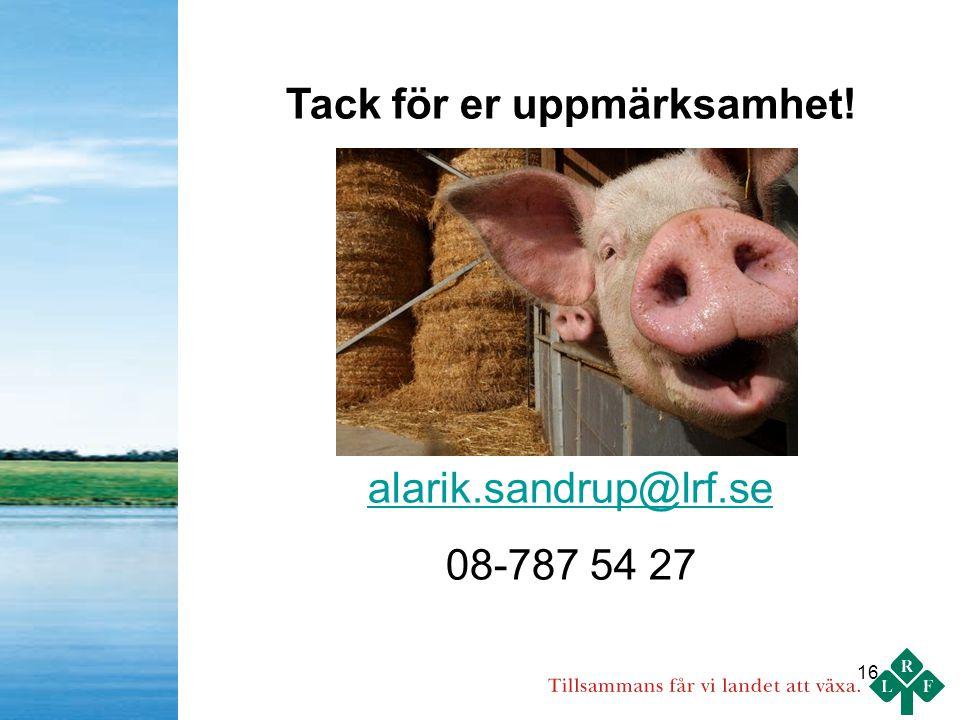 16 Tack för er uppmärksamhet! alarik.sandrup@lrf.se 08-787 54 27