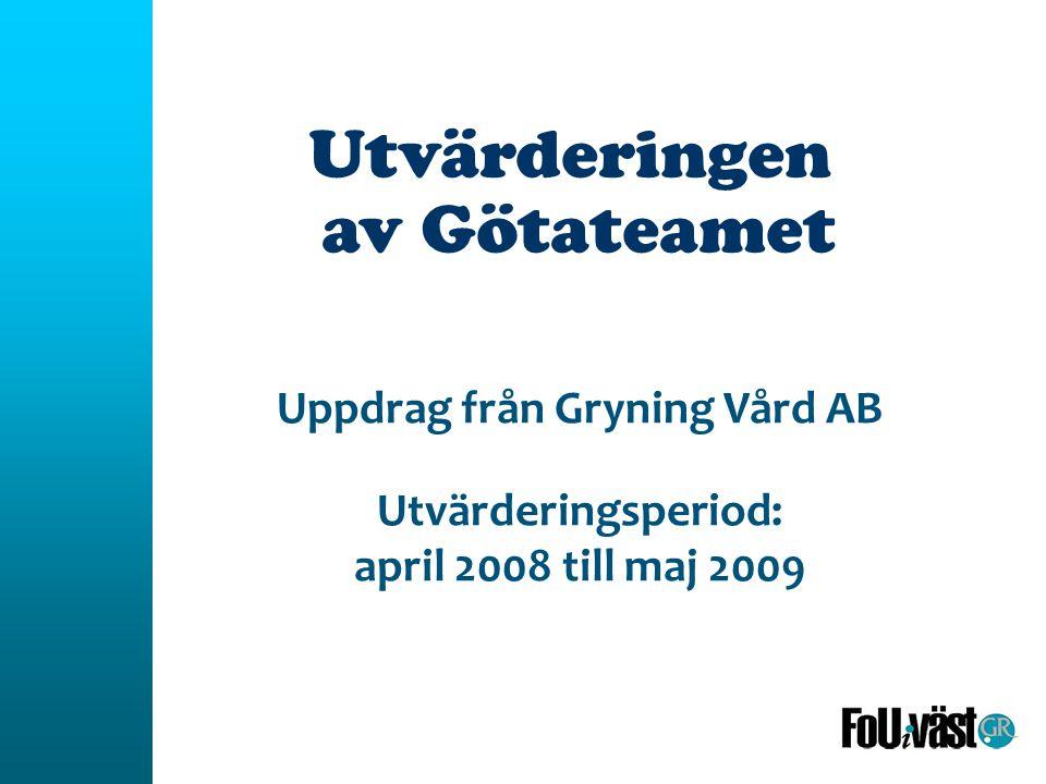Utvärderingen av Götateamet Uppdrag från Gryning Vård AB Utvärderingsperiod: april 2008 till maj 2009