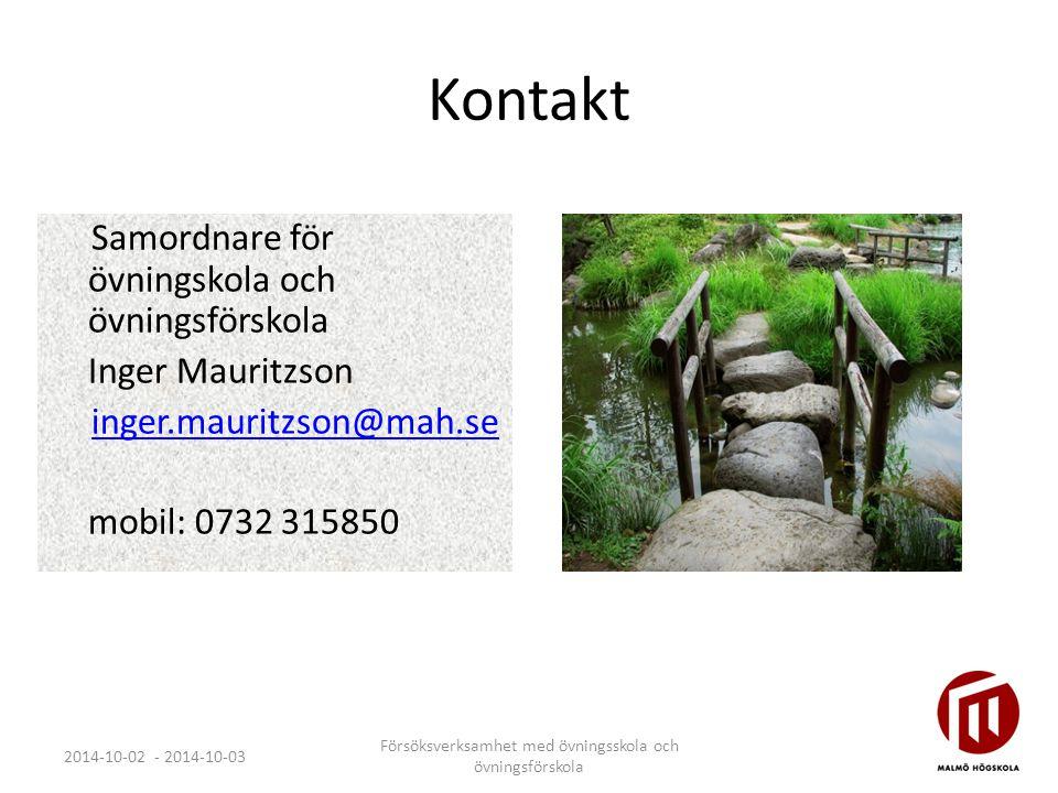 Kontakt Samordnare för övningskola och övningsförskola Inger Mauritzson inger.mauritzson@mah.se mobil: 0732 315850 2014-10-02 - 2014-10-03 Försöksverk