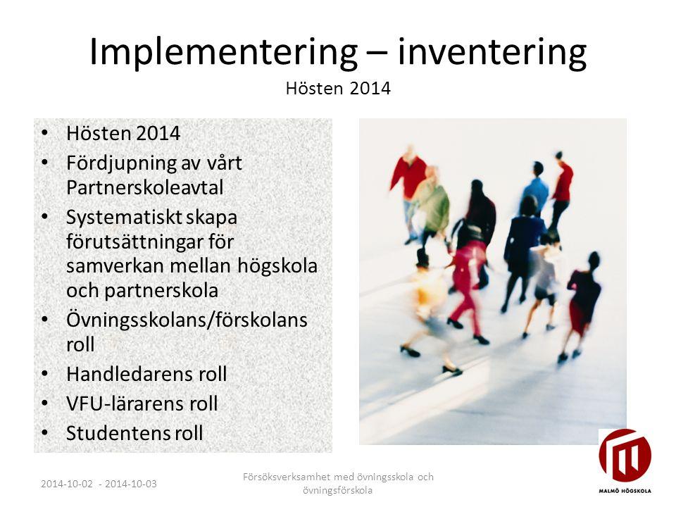 Implementering – inventering Hösten 2014 2014-10-02 - 2014-10-03 Försöksverksamhet med övningsskola och övningsförskola Hösten 2014 Fördjupning av vår
