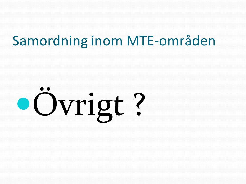 Samordning inom MTE-områden Övrigt ?