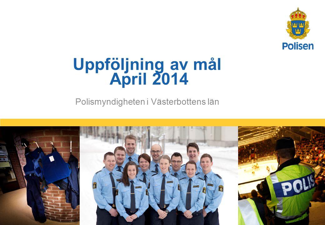 1 Polismyndigheten i Västerbottens län Uppföljning av mål April 2014
