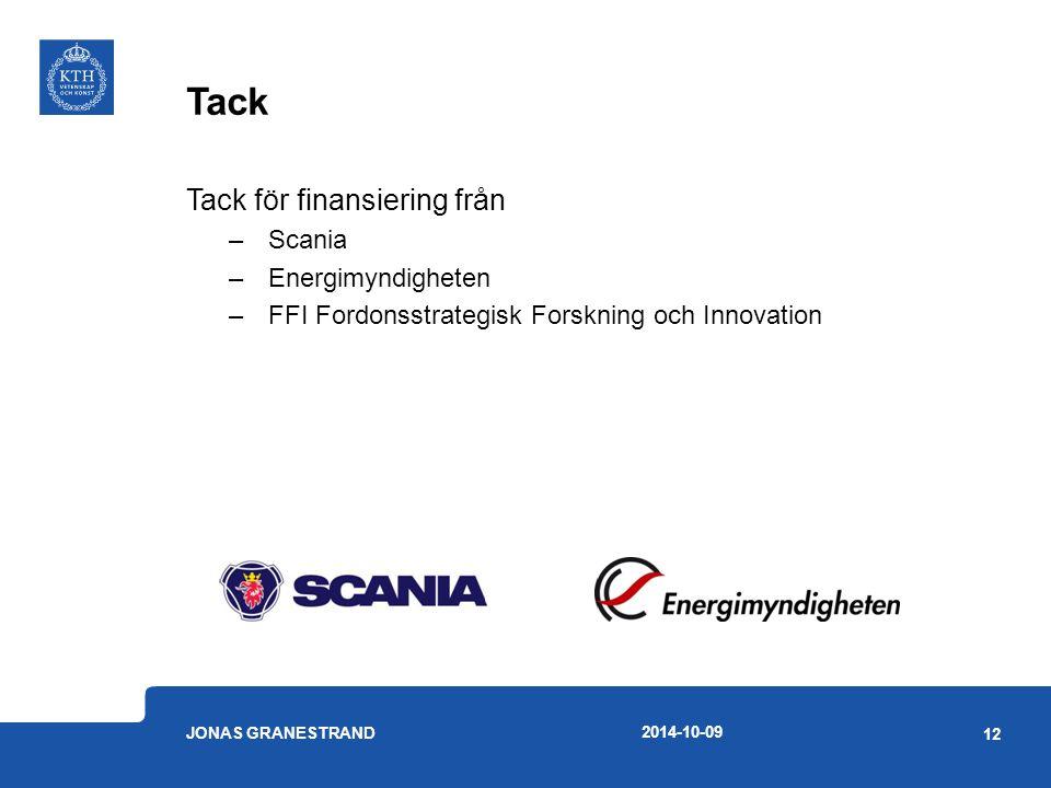 Tack Tack för finansiering från –Scania –Energimyndigheten –FFI Fordonsstrategisk Forskning och Innovation 2014-10-09 JONAS GRANESTRAND 12
