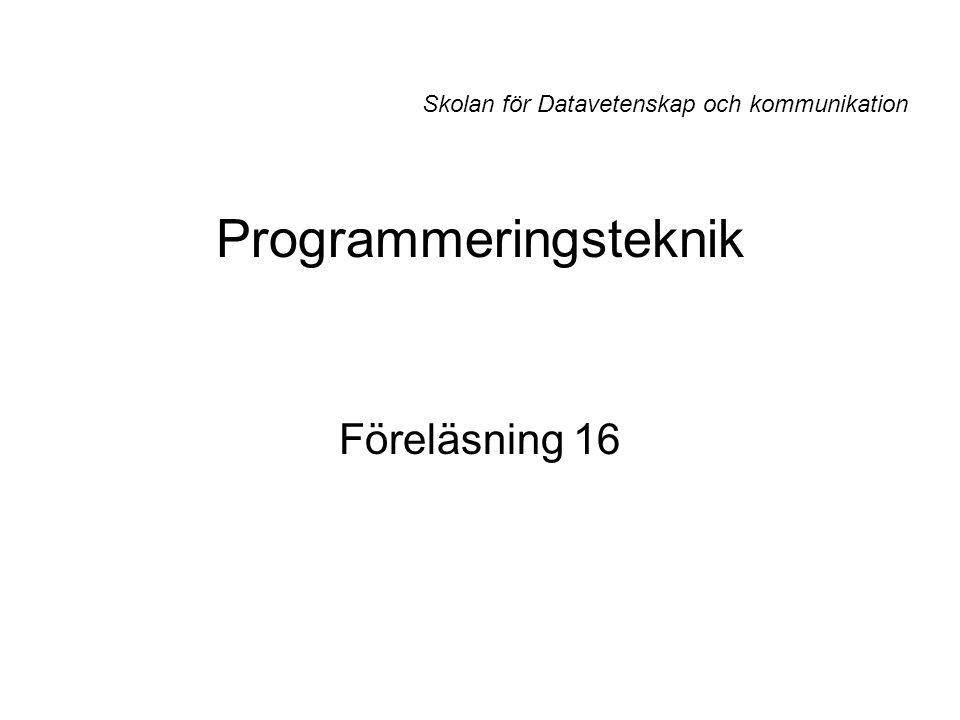 Programmeringsteknik Skolan för Datavetenskap och kommunikation Föreläsning 16
