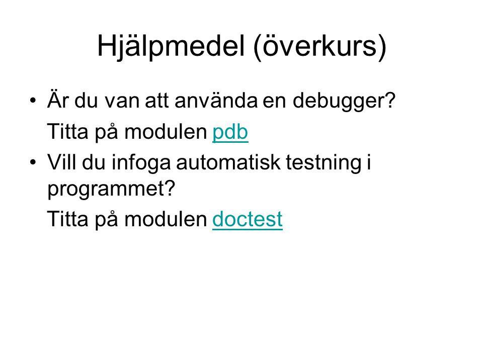 Hjälpmedel (överkurs) Är du van att använda en debugger? Titta på modulen pdbpdb Vill du infoga automatisk testning i programmet? Titta på modulen doc