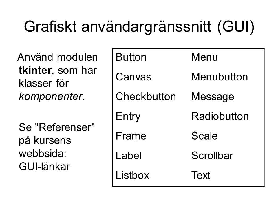 Grafiskt användargränssnitt (GUI) Använd modulen tkinter, som har klasser för komponenter. Se