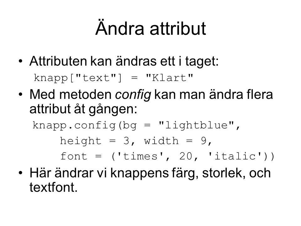 Ändra attribut Attributen kan ändras ett i taget: knapp[