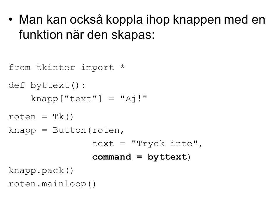 Man kan också koppla ihop knappen med en funktion när den skapas: from tkinter import * def byttext(): knapp[