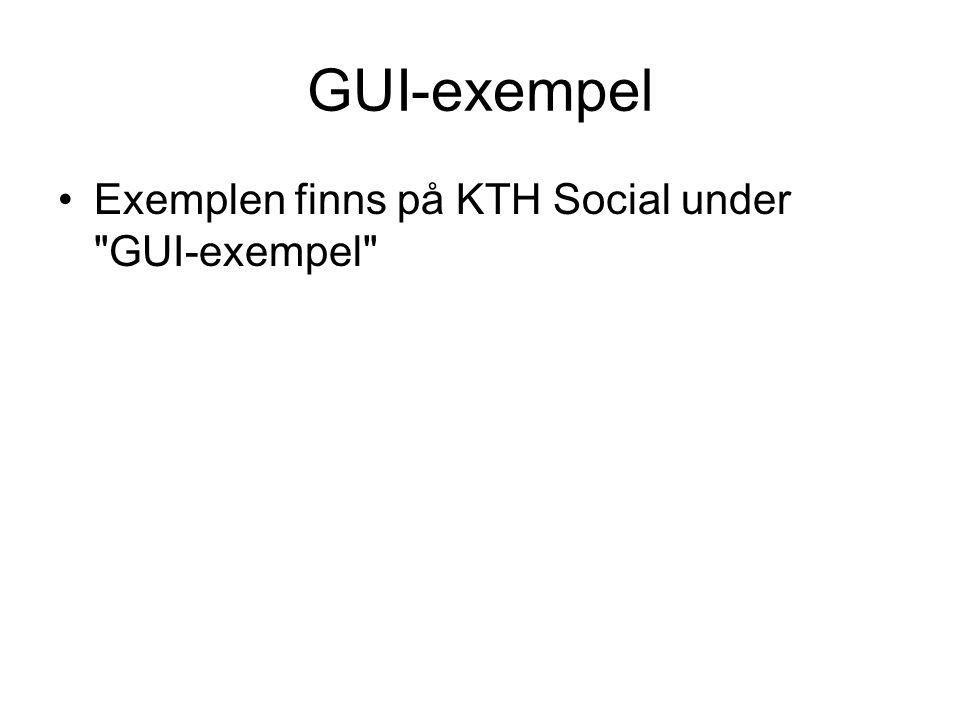 GUI-exempel Exemplen finns på KTH Social under