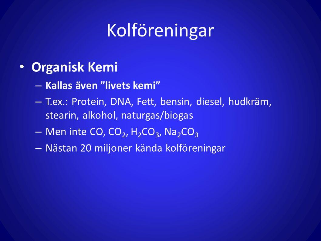 """Kolföreningar Organisk Kemi – Kallas även """"livets kemi"""" – T.ex.: Protein, DNA, Fett, bensin, diesel, hudkräm, stearin, alkohol, naturgas/biogas – Men"""